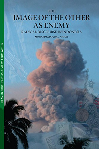 The Image of the Other as Enemy: Radical Discourse in Indonesia (Islam in Southeast Asia: Views from Within - Indonesia View