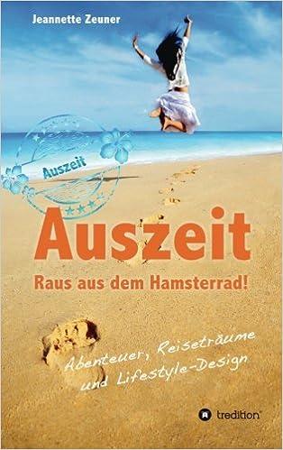 Cover des Buchs: Auszeit - Raus aus dem Hamsterrad: Abenteuer, Reiseträume und Lifestyle-Design