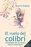 img - for El vuelo del colibr . Antolog a de la prosa breve mexicana (Spanish Edition) book / textbook / text book