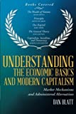 img - for Understanding the Economic Basics and Modern Capitalism: Market Mechanisms and Administered Alternatives by Dan Blatt (2014-09-20) book / textbook / text book