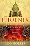 The Phoenix: St. Paul s Cathedral and the Men Who Made Modern London by Leo Hollis (2008-05-08)