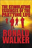 The Stimulating Essences of the Partying Life, Ronald Walker, 160836741X