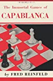 The Immortal Games of Capablanca, Fred Reinfeld, 4871875784