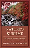 Nature's Sublime: An Essay in Aesthetic Naturalism, Robert S. Corrington, 0739182137