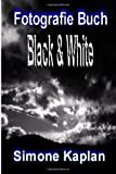 Fotografie Buch: Black and White, Simone Kaplan, 1494858703