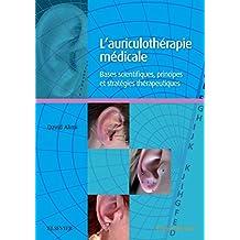 L'auriculothérapie médicale: Bases scientifiques, principes et stratégies thérapeutiques (French Edition)