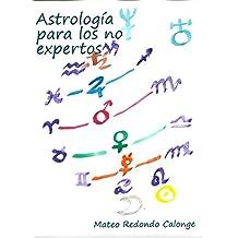 Astrología para los no expertos: Signos, Casas y Planetas (Spanish Edition)