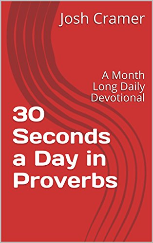 30 Seconds a Day in Proverbs: A Month Long Daily Devotional by [Cramer, Josh]