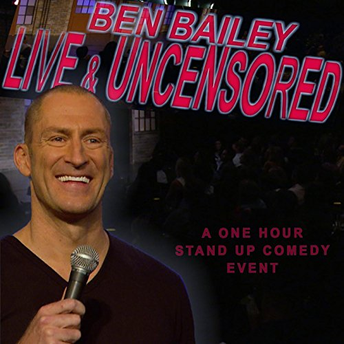 Ben Bailey Live and Uncensored...