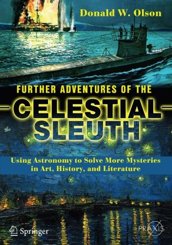 Read Online Further Adventures of the Celestial Sleuth: Using Astronomy to Solve More Mysteries in Art, History, and Literature (Springer Praxis Books) pdf
