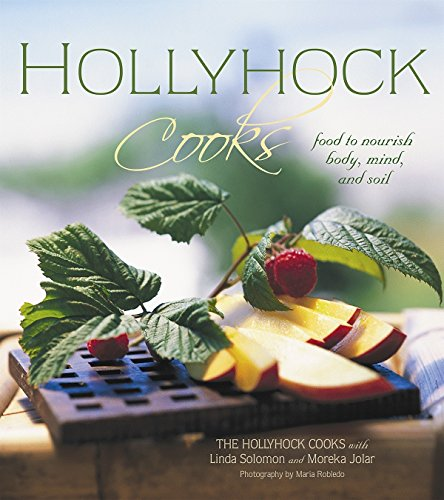 Hollyhock Cooks: Food to Nourish Body, Mind and Soil by The Hollyhock Cooks, Linda Solomon, Moreka Jolar