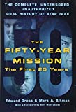 img - for The Fifty-Year Mission: The Complete, Uncensored, Unauthorized Oral History of Star Trek: The First 25 Years book / textbook / text book
