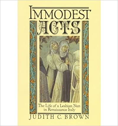 [(Immodest Acts: The Life of a Lesbian Nun in Renaissance Italy )] [Author: Assistant Professor of History Judith C Brown] [Dec-1986]