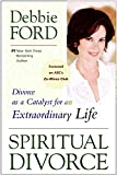 Spiritual Divorce: Divorce as a Catalyst for an Extraordinary Life