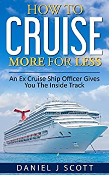 Download for free How To Cruise More For Less: An Ex Cruise Ship Officer Gives You The Inside Track