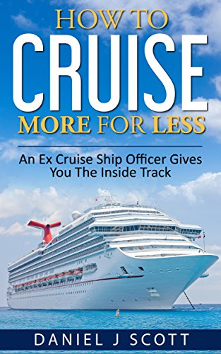 How To Cruise More For Less: An Ex Cruise Ship Officer Gives You The Inside - And Track Ship
