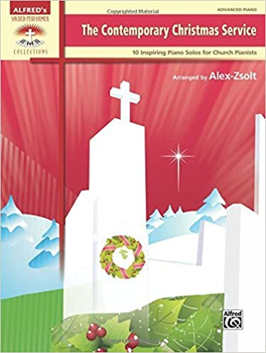 The Contemporary Christmas Service: 10 Inspiring Piano Solos for Church Pianists (Sacred Performer Collections) by Alex Zsolt (2015-08-01)