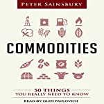 Commodities: 50 Things You Really Need to Know | Peter Sainsbury