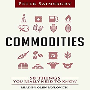 Commodities: 50 Things You Really Need to Know Hörbuch
