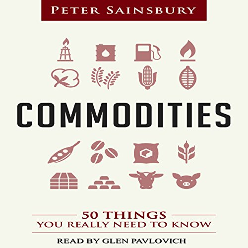 Commodities: 50 Things You Really Need to Know by Peter Sainsbury