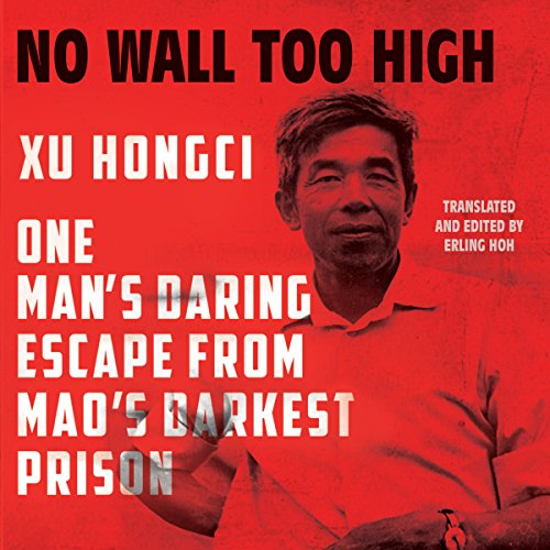 No Wall Too High: One Man's Daring Escape from Mao's Darkest Prison by Tantor Audio