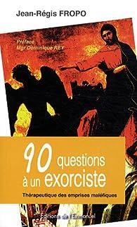 90 questions à un exorciste : Thérapeutique des emprises maléfiques par Jean-Régis Fropo