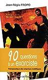 90 questions à un exorciste : Thérapeutique des emprises maléfiques par Fropo