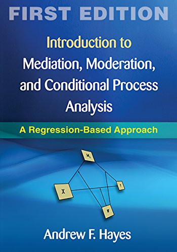Introduction to Mediation, Moderation, and Conditional Process Analysis, First Edition: A Regression-Based Approach (Methodology in the Social Sciences) (Introduction To Statistics And Quantitative Data Analysis)