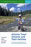 img - for Arizona Trout Streams and Their Hatches: Fly Fishing in the High Deserts of Arizona and Western New Mexico, Second Edition book / textbook / text book