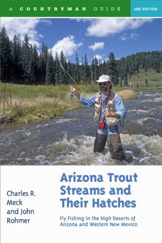 Arizona Trout Streams and Their Hatches: Fly Fishing in the High Deserts of Arizona and Western New Mexico, Second Edition (Best Fly Fishing In Mexico)