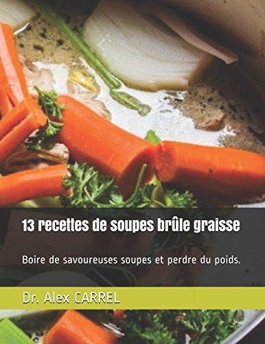 13 recettes de soupes brûle graisse: Boire de savoureuses soupes et perdre du poids. Broché – 6 avril 2018 Dr. Alex CARREL Independently published 1980759030