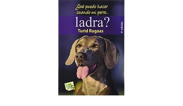 Que puedo hacer cuando mi perro... ladra?: Turid Rugaas: 9788493662677: Amazon.com: Books