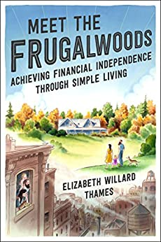 Meet the Frugalwoods: Achieving Financial Independence Through Simple Living by [Thames, Elizabeth Willard]