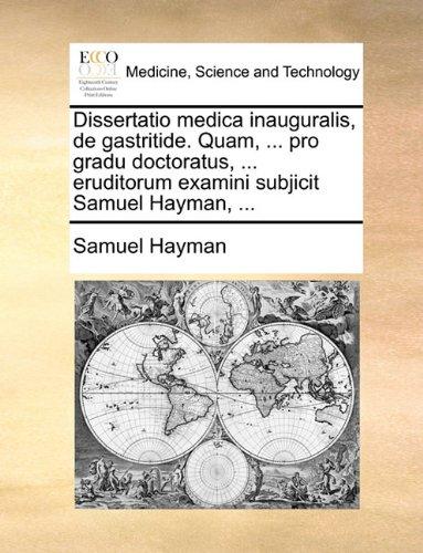 Dissertatio medica inauguralis, de gastritide. Quam, ... pro gradu doctoratus, ... eruditorum examini subjicit Samuel Hayman, ... (Latin Edition) PDF