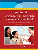 The Crosscultural, Language, and Academic Development Handbook : A Complete K-12 Reference Guide, Diaz-Rico, Lynne T. and Weed, Kathryn Z., 0132855208
