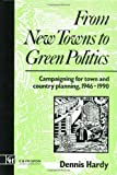 From New Towns to Green Politics, Dennis Hardy, 0419155805