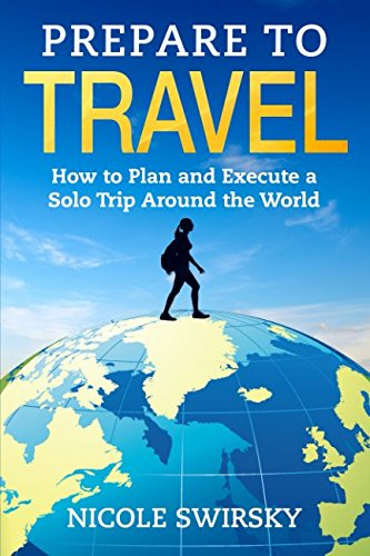 Download Prepare to Travel: How to Plan and Execute a Solo Trip Around the World pdf epub