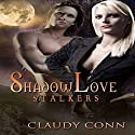 ShadowLove Stalkers: Shadow (Vampire) series, Book 1 Audiobook by Claudy Conn Narrated by Valerie Gilbert