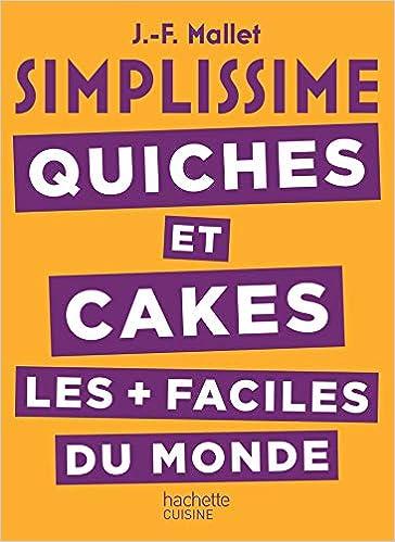 SIMPLISSIME Quiches et Cakes les plus faciles du monde