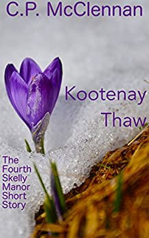 Kootenay Thaw: The Fourth Skelly Manor Short Story by [McClennan, C.P.]