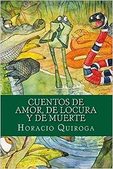 Amazon.com: Cuentos de Amor, de Locura y de Muerte (Spanish Edition
