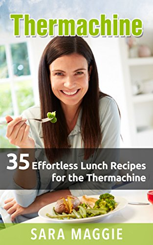 35 Effortless Lunch Recipes for the Thermomix (R): Thermachine by Sara Maggie