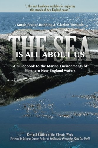 (The Sea Is All About Us: A Guidebook to the Marine Environments of Cape Ann and Other Northern New England Waters by Sarah Fraser Robbins)