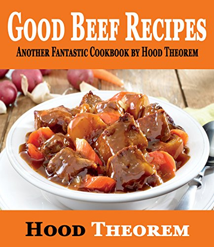 Good Beef Recipes: Another Fantastic Cookbook by Hood Theorem (Hood Theorem Cookbook Series) by [Theorem, Hood]