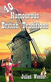 40 Humourous British Traditions by [Worker, Julian]