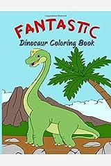 Fantastic Dinosaur Coloring Book: Dinosaur Coloring Book for Boys, Girls, Toddlers, Preschoolers, Kids 3-8, 6-8 (Dinosaur Drawing Book) Paperback