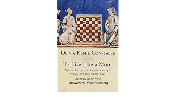To Live Like a Moor: Christian Perceptions of Muslim Identity in Medieval and Early Modern Spain (The Middle Ages Series) (English Edition) eBook: Constable, Olivia Remie, Vose, Robin, Nirenberg, David: Amazon.es: Tienda