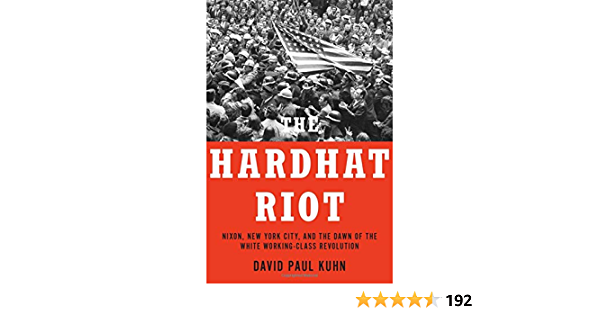 The Hardhat Riot: Nixon, New York City, and the Dawn of the ...