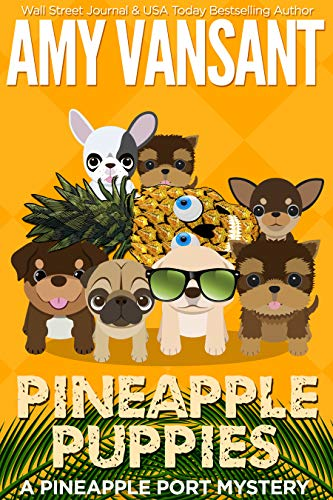 Pineapple Puppies: A Pineapple Port Mystery: Book Nine - A cozy dog mystery (Pineapple Port Mysteries 9) by [Vansant, Amy]