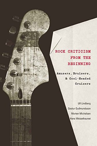 Rock Criticism from the Beginning: Amusers, Bruisers, and Cool-Headed Cruisers (Music/Meanings) -